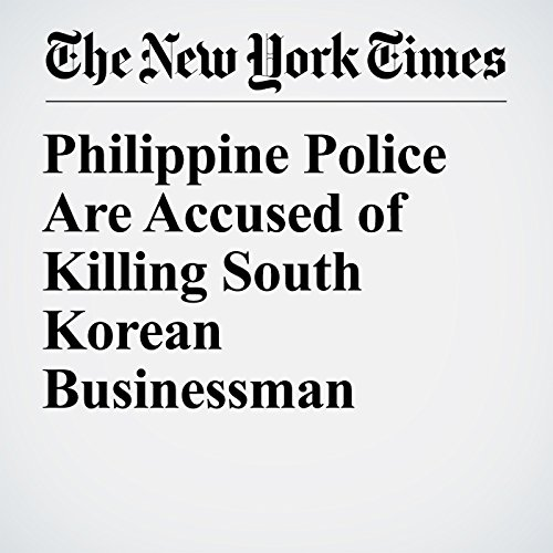 Philippine Police Are Accused of Killing South Korean Businessman copertina