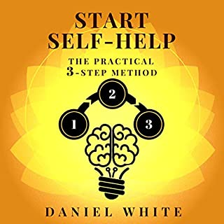 Start Self-Help: The Practical 3-Step Method     Transform Your Life Using First Proven Step-by-Step Method to Understand Yourself and Act Actively to Change Your Personality              By:                                                                                                                                 Daniel White                               Narrated by:                                                                                                                                 Timothy Brandolino                      Length: 1 hr and 27 mins     1 rating     Overall 5.0