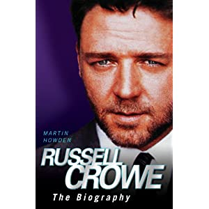 Russell Crowe – The Biography