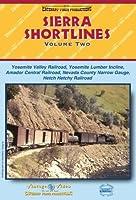 Sierra Shortlines: Yosemite Valley Railroad, Nevada County Narrow Gauge Railroad and the Hetch Hetch Dam Railroad Vol. 2 [DVD]