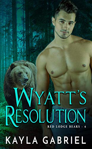 La Resolución De Wyatt (Los Osos de Red Lodge nº 6) de Kayla Gabriel