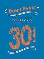 Don't Panic, You're Only 30!: Quips and Quotes on Getting Older (Dont Panic)