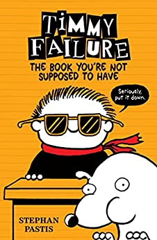 Timmy Failure: The Book You're Not Supposed to Have by [Stephan Pastis]