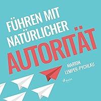 Führen mit natürlicher Autorität Hörbuch