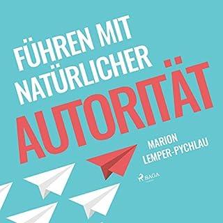 Führen mit natürlicher Autorität                   Autor:                                                                                                                                 Marion Lemper-Pychlau                               Sprecher:                                                                                                                                 Karen Schulz-Vobach                      Spieldauer: 5 Std. und 9 Min.     12 Bewertungen     Gesamt 4,1