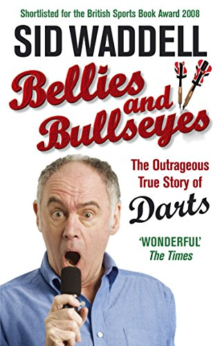 Bellies and Bullseyes: The Outrageous True Story of Darts (English Edition)