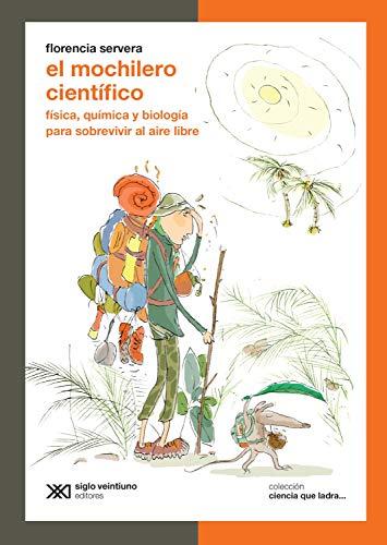El mochilero científico: Física, química y biología para sobrevivir al aire libre (Ciencia que ladra… serie Clásica)