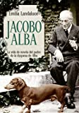 Jacobo Alba. La Vida De Novela Del Padre De La Duquesa De Alba (Bolsillo)