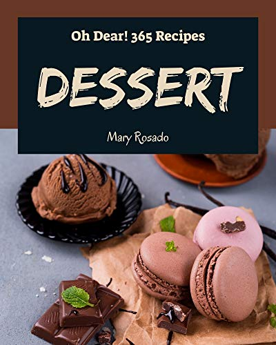 Oh Dear! 365 Dessert Recipes: The Best Dessert Cookbook on Earth (English Edition)