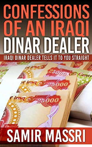 Confessions Of An Iraqi Dinar Dealer, No Hype, No Rumors, No Guru BS: An Iraqi Dinar Dealer Tells It To You Straight