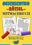Geschichten - Rätsel - Mitmachbuch: Finde den Fehler & Co. Rätselbuch für Jungs (German Edition)