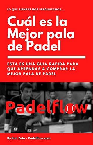 Cuál es la mejor pala de Padel: Guía rápida para aprender a comprar las mejores palas de Padel