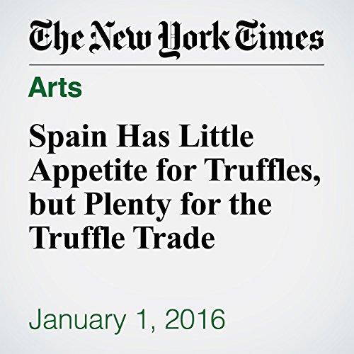 Spain Has Little Appetite for Truffles, but Plenty for the Truffle Trade audiobook cover art