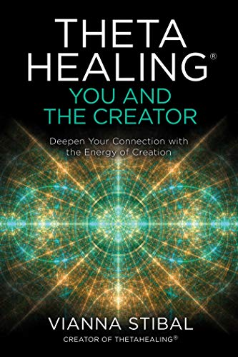 Thetahealing(r) You and the Creator: Deepen Your Connection with the Energy of Creation