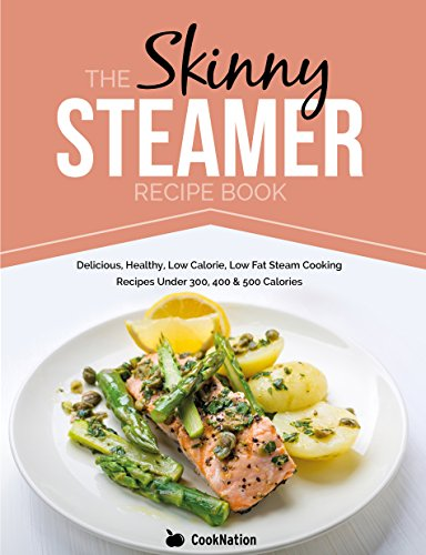 The Skinny Steamer Recipe Book: Delicious, Healthy, Low Calorie, Low Fat...