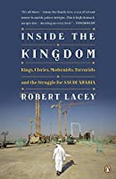 Inside the Kingdom: Kings, Clerics, Modernists, Terrorists, and the Struggle for Saudi Arabia by Robert Lacey(2010-10-05)