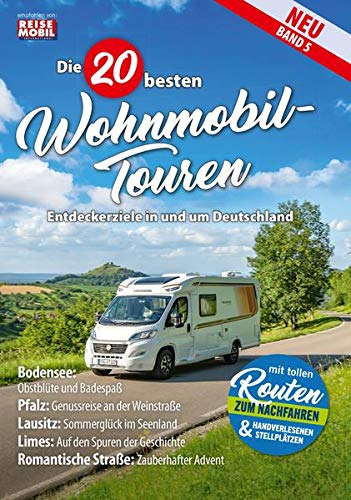 Die 20 besten Wohnmobil-Touren (Band 5): Entdeckerziele in und um Deutschland (Die 20 besten Wohnmobiltouren in Deutschland)