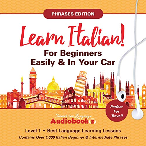 Learn Italian for Beginners Easily & in Your Car! Phrases Edition! Contains Over 1000 Italian Beginner & Intermediate Phrases: Perfect for Travel - Level 1- Best Language Learning Lessons audiobook cover art