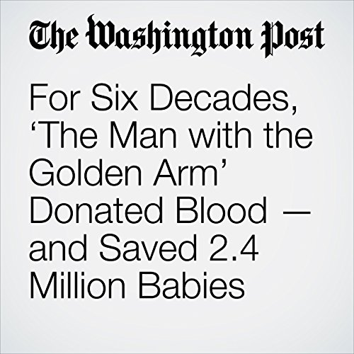 For Six Decades, 'The Man with the Golden Arm' Donated Blood — and Saved 2.4 Million Babies copertina