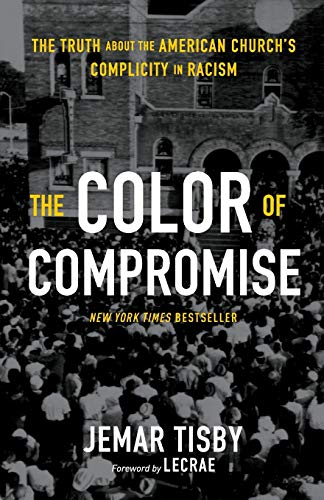 The Color of Compromise: The Truth about the American Churchs Complicity in Racism