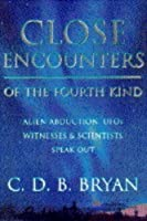Close Encounters of the Fourth Kind: Alien Abduction and UFOs - Witnesses and Scientists Report