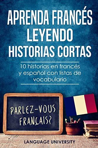 Aprenda francés leyendo historias cortas: 10 historias en francés y español con listas de vocabulario