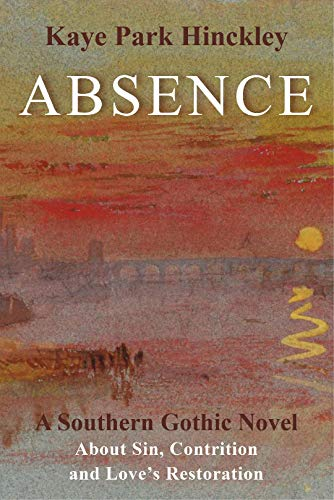 Absence: A Southern Gothic Novel by [Kaye Park Hinckley]