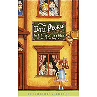 The Doll People                   By:                                                                                                                                 Ann M. Martin,                                                                                        Laura Godwin                               Narrated by:                                                                                                                                 Lynn Redgrave                      Length: 3 hrs and 45 mins     85 ratings     Overall 4.3