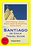 Santiago de Chile Travel Guide - Sightseeing, Hotel, Restaurant & Shopping Highlights (Illustrated) (English Edition)