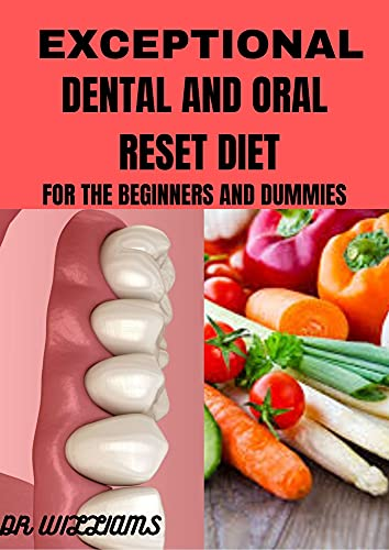 Exceptional Dental and Oral Reset Diet: For beginners and Dummies (English Edition)