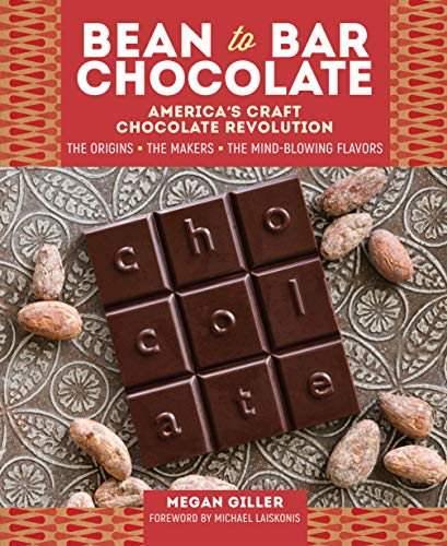 Bean to Bar Chocolate: America's Craft Choclate Revolution: The Origins, the Makers, and the Mind-Blowing Flavors