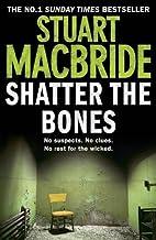 Shatter the Bones (Logan McRae, Book 7) by Stuart MacBride(2013-10-01)