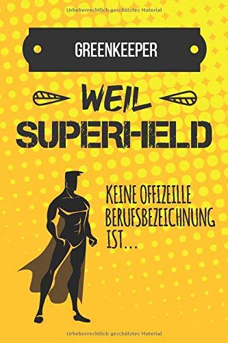 Greenkeeper Weil Superheld Keine Berufsbezeichnung Ist Lustiges Notizbuch Für Jeden Greenkeeper Tagebuch Lustiger Spruch Notizbuch Mit 120