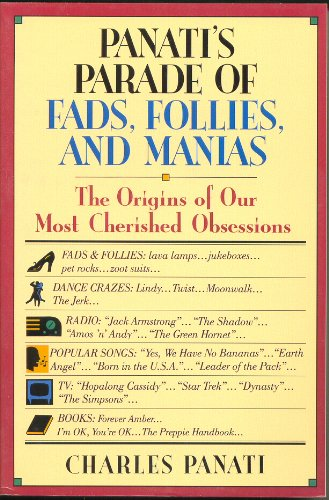 Panati's Parade of Fads, Follies, and Manias: The Origins of Our Most Cherished Obsessions
