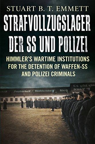 Strafvollzugslager der SS und Polizei: Himmler'S Wartime Institutions for the Detention of Waffen-Ss and Polize: Himmler's Wartime Institutions for the Detention of Waffen-SS and Polizei Criminals