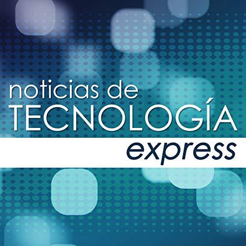Noticias de Tecnología Express Podcast By Subrilliant LLC cover art