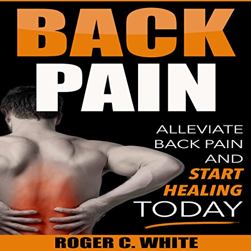Back Pain: Alleviate Back Pain and Start Healing Today cover art
