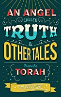 An Angel Called Truth and Other Tales from the Torah