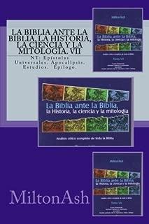 La Biblia ante la Biblia, la Historia, la ciencia y la mitologia. VII: NT: Epístolas Universales, Apocalipsis. Estudios. Epilogo.