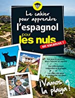 Le cahier pour apprendre l'espagnol pour les Nuls en vacances de David TARRADAS AGEA