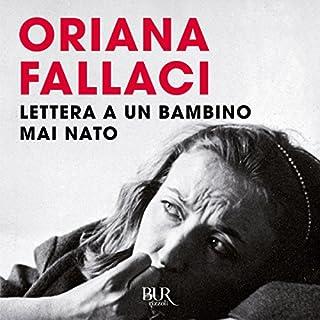 Lettera a un bambino mai nato                   Di:                                                                                                                                 Oriana Fallaci                               Letto da:                                                                                                                                 Oriana Fallaci                      Durata:  4 ore e 4 min     149 recensioni     Totali 4,6