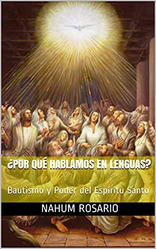 ¿POR QUÉ HABLAMOS EN LENGUAS?: Bautismo y Poder del Espíritu Santo (Spanish Edition)
