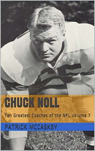 Chuck Noll: Ten Greatest Coaches of the NFL Volume 7 (Ten Greatest Coaches of the NFL Series) (English Edition)