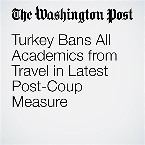Turkey Bans All Academics from Travel in Latest Post-Coup Measure cover art