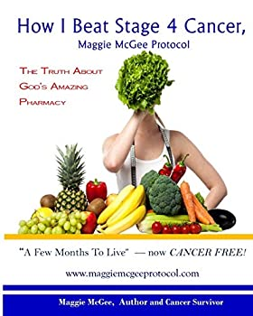 How I Beat Stage 4 Cancer Maggie McGee Protocol  The Truth About God s Pharmacy