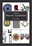 A Guide to Masonic Symbolism - Duncan Moore