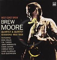 West Coast Brew. Brew Moore Quartet & Quintet Sessions 1955-1958 by Brew Moore