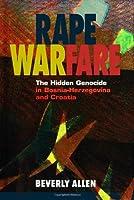 Rape Warfare: The Hidden Genocide in Bosnia-Herzegovina and Croatia