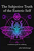 The Subjective Truth of the Esoteric Self: a meditative guide for wellbeing