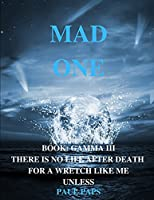 Mad One: Book Gamma III (Beginning of the End)